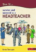 How To Survive and Suceed As a Headteacher
