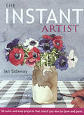 Instant Artist 40 Quick & Easy Projects That Teach You How to Draw & Paint