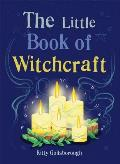 Little Book of Witchcraft Explore the ancient practice of natural magic & daily ritual