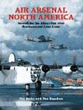 Air Arsenal North America Aircraft for the Allies 1938 1945 Purchases & Lend Lease