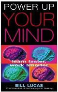 Power Up Your Mind Learn Faster Work