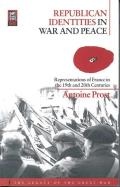 Republican Identities in War and Peace: Representations of France in the Nineteenth and Twentieth Centuries