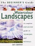 Beginners Guide To Watercolor Landscapes A Complete Step by Step Guide to Techniques & Materials