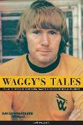 Waggy's Tales: an Autobiography of Dave Wagstaffe