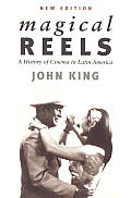 Magical Reels A History of Cinema in Latin America New Edition