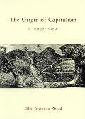 Origin Of Capitalism A Longer View
