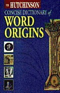 Hutchinson Concise Dictionary of Word Origins