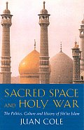 Sacred Space & Holy War The Politics Culture & History of Shiite Islam