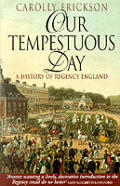 Our Tempestuous Day A History Of Regency