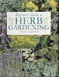 Beginners Guide To Herb Gardening