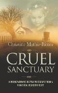 Cruel Sanctuary: A Young Woman's Battle to Escape from a Fanatical Religious Sect