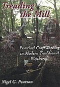 Treading the Mill Practical Craft Working in Modern Traditional Witchcraft
