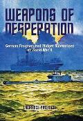 Weapons of Desperation German Frogmen & Midget Submarines of World War II