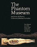 Phantom Museum & Henry Wellcomes Collection of Medical Curiosities