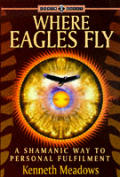 Where Eagles Fly A Shamanic Way To Perso