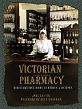 Victorian Pharmacy Remedies & Recipes Rediscovering Home Remedies & Recipes
