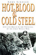 Hot Blood & Cold Steel Life & Death in the Trenches of the First World War