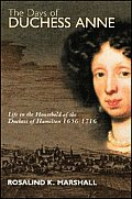 The Days of Duchess Anne: Life in the Household of the Duchess of Hamilton, 1656-1715