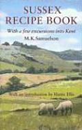 Sussex Recipe Book With a Few Excursions Into Kent