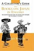 A Collector's Guide to Books on Japan in English: An Annotated List of Over 2500 Titles with Subject Index
