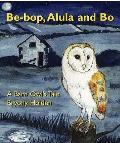 Be - Bop Alula and Bo: a Barn Owl's Tale