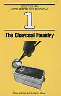 Charcoal Foundry Build Your Own Metal Working Shop from Scrap Book 1