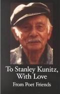 To Stanley Kunitz, with Love: from poet friends for his 96th birthday