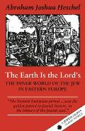 Earth is the Lords The Inner World of the Jew in Eastern Europe