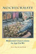 NO CHECKMATE, Montessori Chess Lessons for Age 3-90+