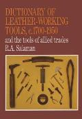 Dictionary of Leather Working Tools circa 1700 1950 & the Tools of Allied Trades