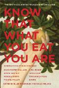 Know That What You Eat You Are The Best Food Writing from Harpers Magazine
