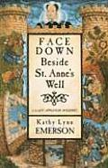 Face Down Beside St. Anne's Well: A Mystery Featuring Susanna, Lady Appleton, Gentlewoman, Herbalist, and Sleuth