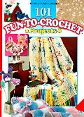 101 Fun To Crochet Projects