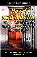 How To Rob A Bank - Peter Sharp Legal Mystery #13: The Ultimate Locked-Room Mystery