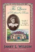 Queen of Portlands Roses The Life of Georgiana Burton Pittock