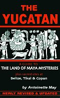 Yucatan 4th Edition A Guide To The Land Of Maya Myster