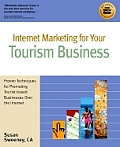 Internet Marketing for Your Tourism Business: Proven Techniques for Promoting Tourist-Based Businesses Over the Internet