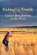 Kicking Up Trouble Upland Bird Hunting