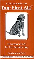 Dog First Aid A Field Guide Emergency Care for the Hunting Working & Outdoor Dog