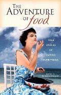 Adventure of Food True Stories of Eating Everything