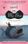 Sand in My Bra & Other Misadventures Funny Women Write from the Road