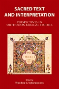 Sacred Text and Interpretation: Perspectives in Orthodox Biblical Studies. Papers in Honor of Professor Savas Agourides