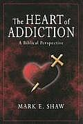 Heart of Addiction A Biblical Perspective