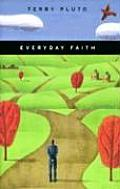 Everyday Faith Practical Essays on Personal Faith & the Ethical Choices We Face in Daily Life from the Pages of the Akron Beacon J