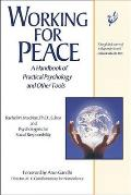 Working for Peace: A Handbook of Practical Psychology and Other Tools