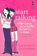 Start Talking A Girls Guide for You & Your Mom about Health Sex or Whatever An Inside Look at the Details Even She Doesnt Kno