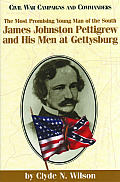 The Most Promising Man of the South: James Johnston Pettigrew and His Men at Gettysburg