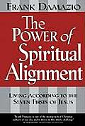 Power of Spiritual Alignment Living According to the Seven Firsts of Jesus