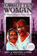 Forgotten Woman The Untold Story of Kastur Gandhi Wife of Mahatma Gandhi