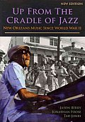 Up from the Cradle of Jazz New Orleans Music Since World War II